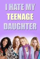 Poster voor I Hate My Teenage Daughter