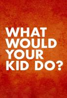 Poster voor What Would Your Kid Do?